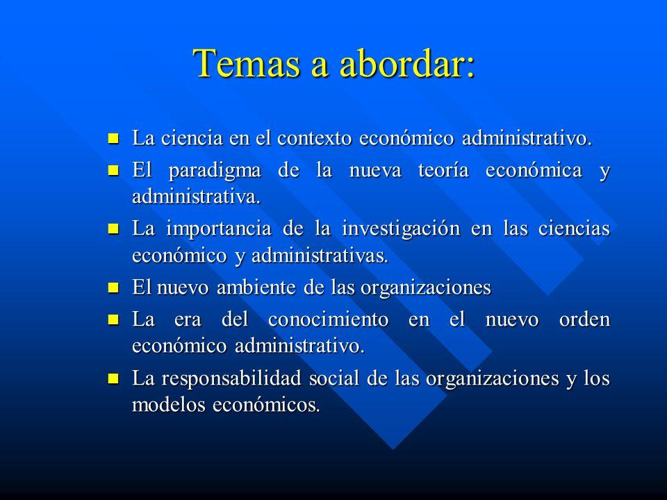 Temas a abordar: La ciencia en el contexto económico administrativo.