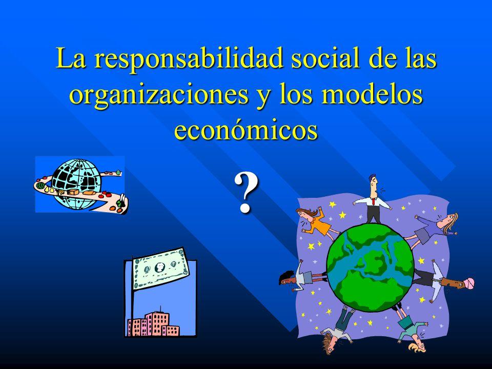 La responsabilidad social de las organizaciones y los modelos económicos