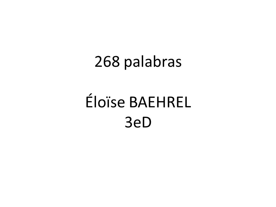 268 palabras Éloïse BAEHREL 3eD