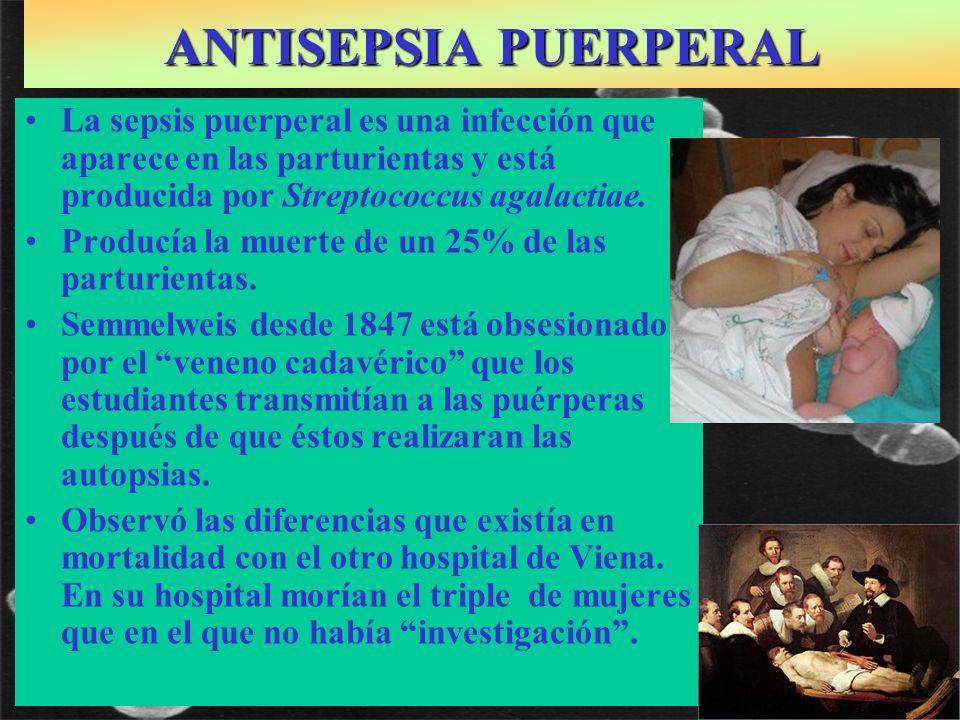 ANTISEPSIA PUERPERAL La sepsis puerperal es una infección que aparece en las parturientas y está producida por Streptococcus agalactiae.