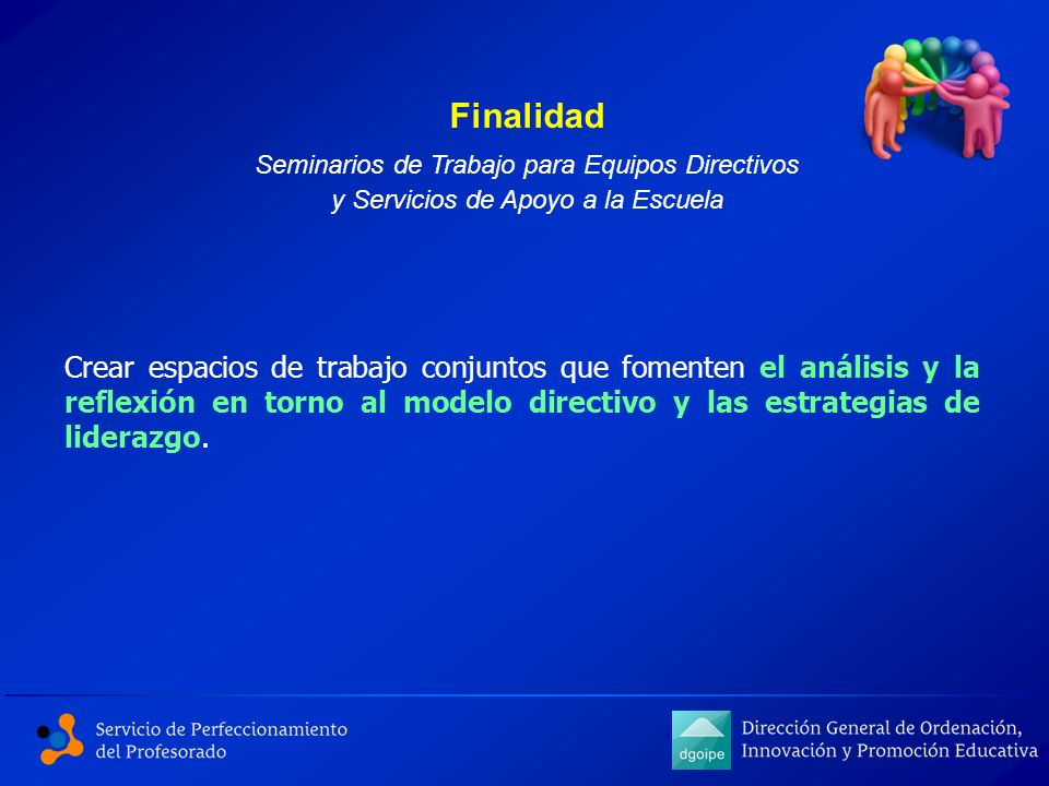 Finalidad Seminarios de Trabajo para Equipos Directivos. y Servicios de Apoyo a la Escuela.