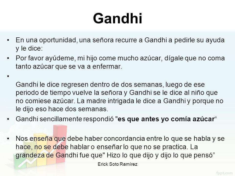 Gandhi En una oportunidad, una señora recurre a Gandhi a pedirle su ayuda y le dice: