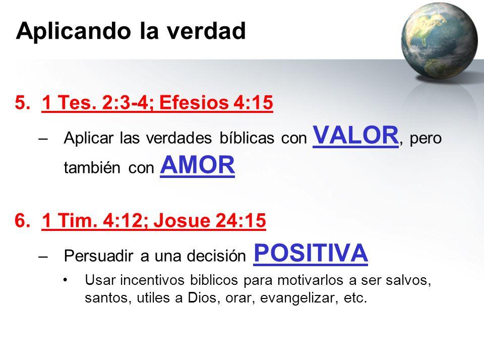 Aplicando la verdad 5. 1 Tes. 2:3-4; Efesios 4:15