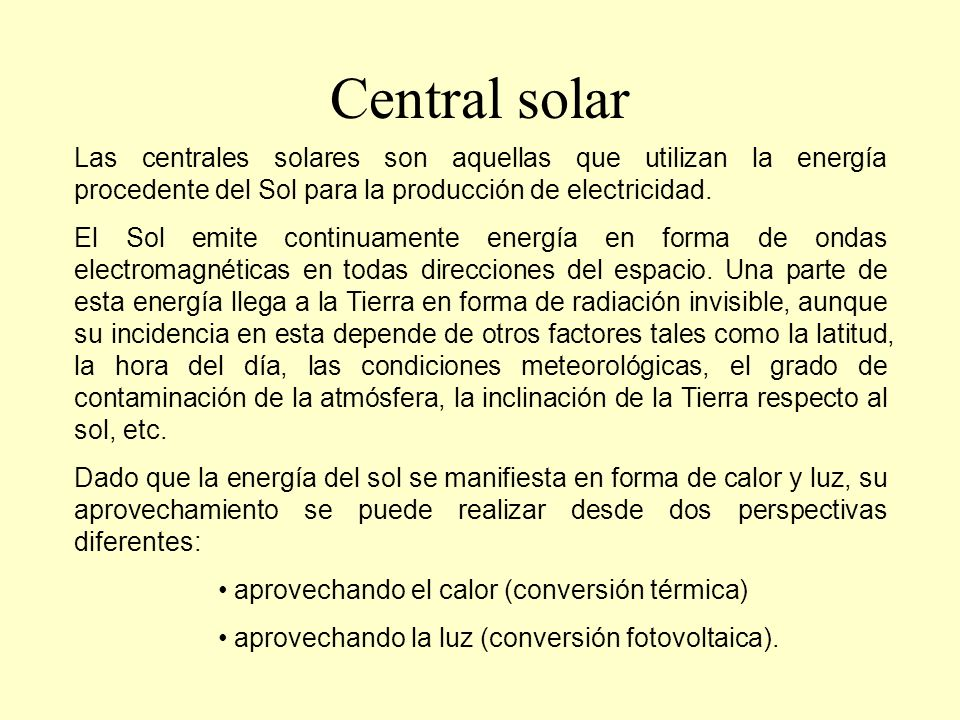 Central solarLas centrales solares son aquellas que utilizan la energía procedente del Sol para la producción de electricidad.