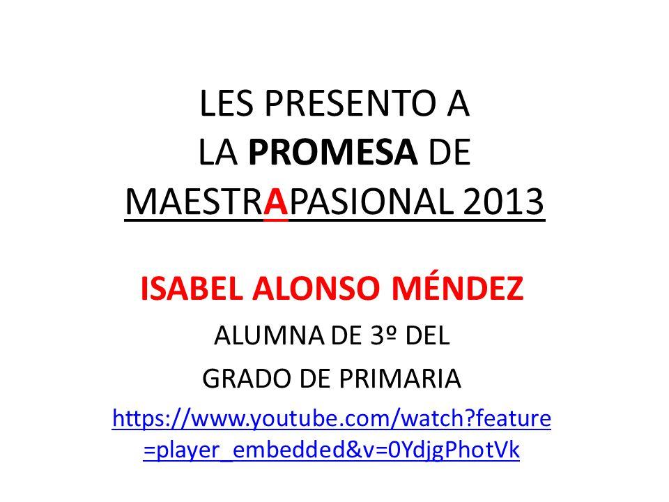 LES PRESENTO A LA PROMESA DE MAESTRAPASIONAL 2013