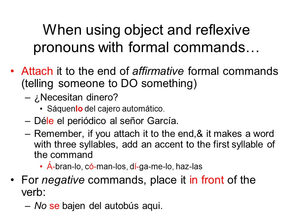 When using object and reflexive pronouns with formal commands…
