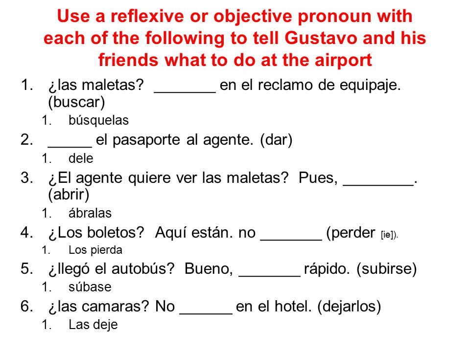Use a reflexive or objective pronoun with each of the following to tell Gustavo and his friends what to do at the airport