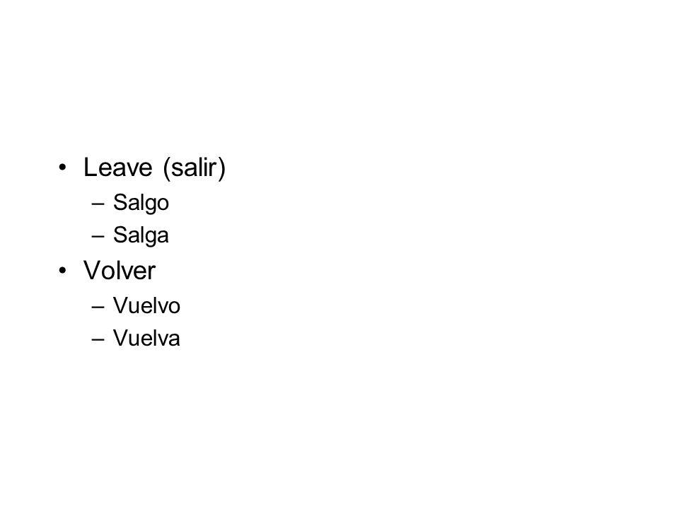 Leave (salir) Salgo Salga Volver Vuelvo Vuelva