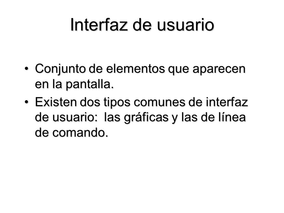 Interfaz de usuario Conjunto de elementos que aparecen en la pantalla.