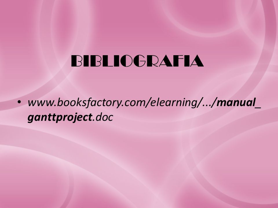 BIBLIOGRAFIA www.booksfactory.com/elearning/.../manual_ganttproject.doc