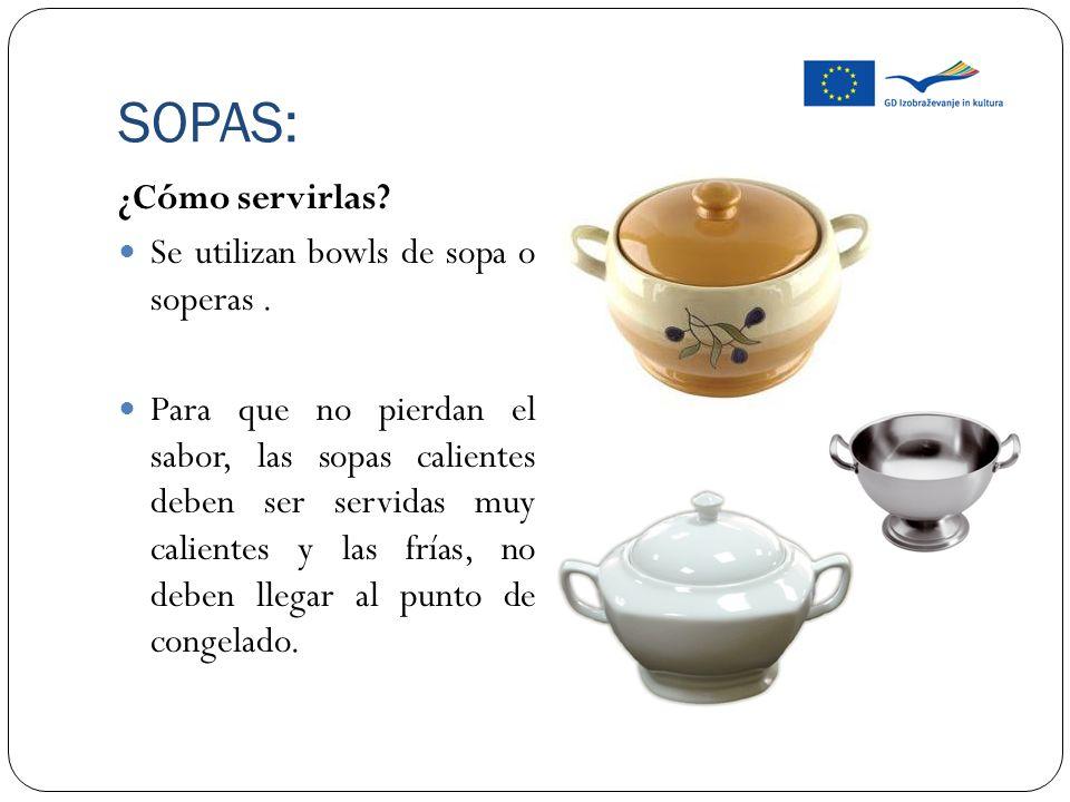 SOPAS: ¿Cómo servirlas Se utilizan bowls de sopa o soperas .