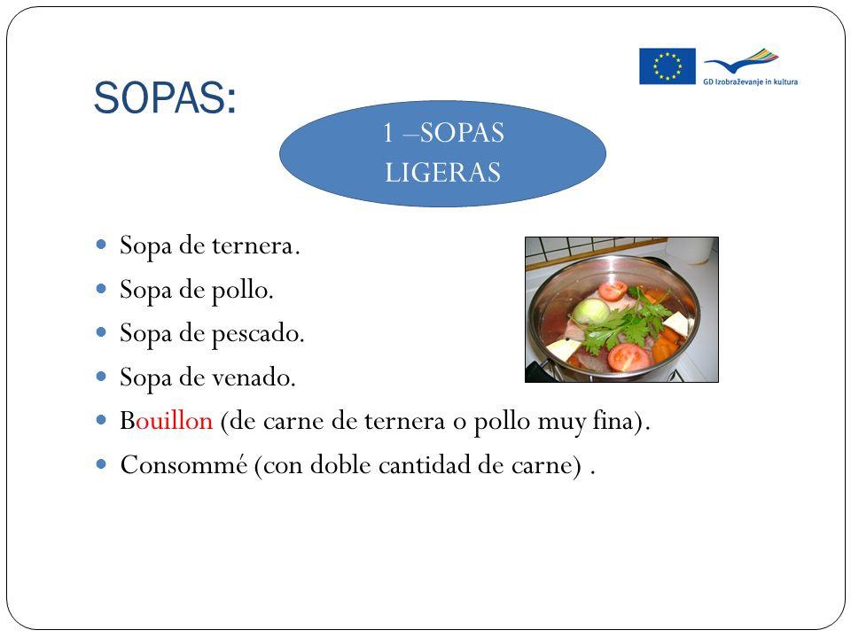 SOPAS: 1 –SOPAS LIGERAS Sopa de ternera. Sopa de pollo.