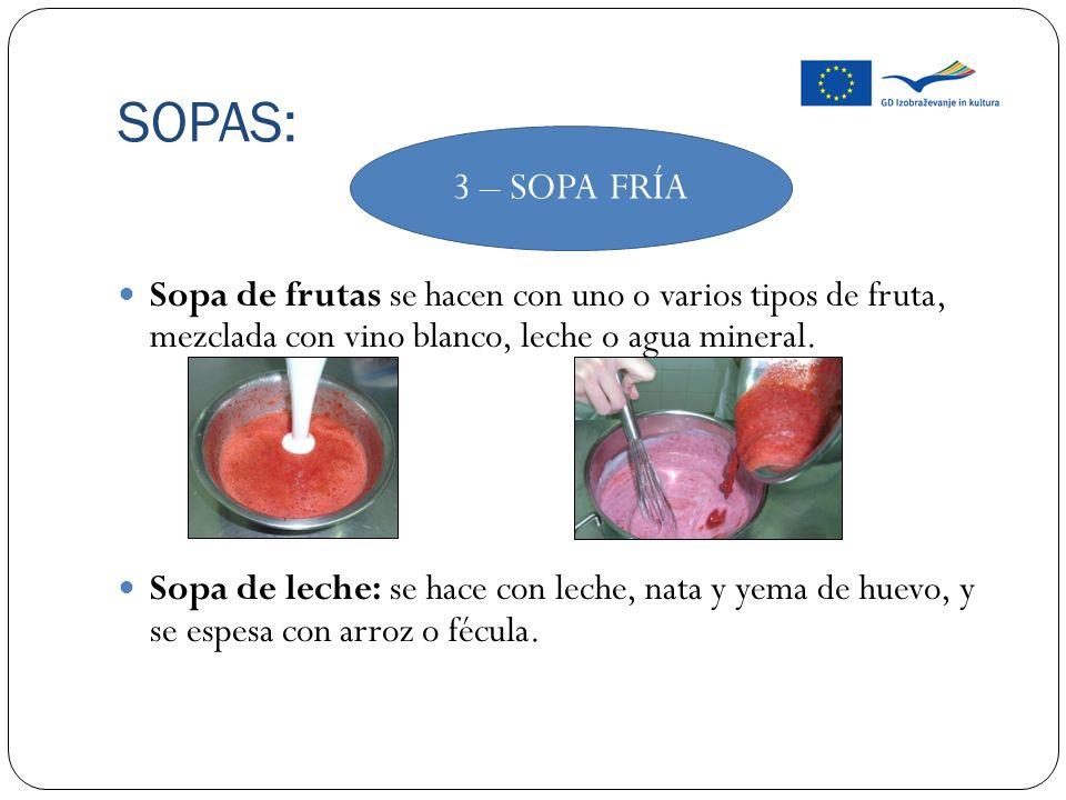 SOPAS: 3 – SOPA FRÍA. Sopa de frutas se hacen con uno o varios tipos de fruta, mezclada con vino blanco, leche o agua mineral.