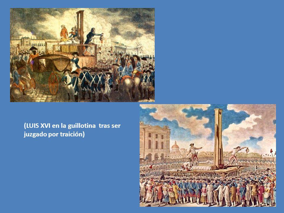 (LUIS XVI en la guillotina tras ser juzgado por traición)