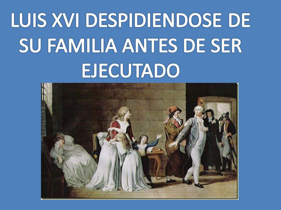 LUIS XVI DESPIDIENDOSE DE SU FAMILIA ANTES DE SER EJECUTADO