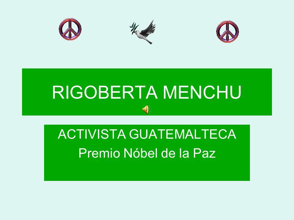 ACTIVISTA GUATEMALTECA Premio Nóbel de la Paz