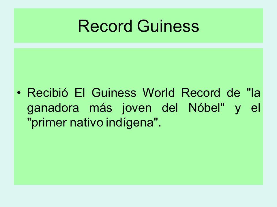 Record Guiness Recibió El Guiness World Record de la ganadora más joven del Nóbel y el primer nativo indígena .