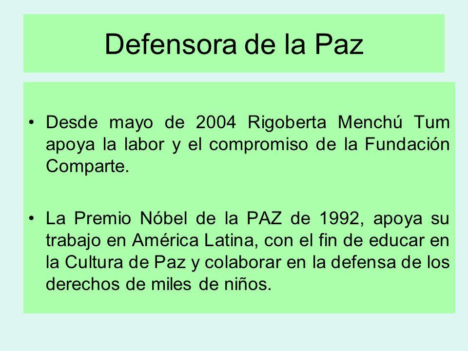 Defensora de la Paz Desde mayo de 2004 Rigoberta Menchú Tum apoya la labor y el compromiso de la Fundación Comparte.