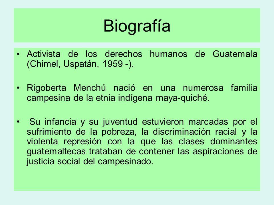 Biografía Activista de los derechos humanos de Guatemala (Chimel, Uspatán, 1959 -).