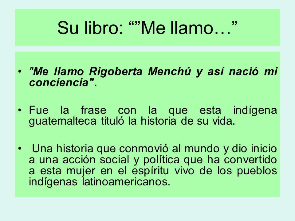 Su libro: Me llamo… Me llamo Rigoberta Menchú y así nació mi conciencia .