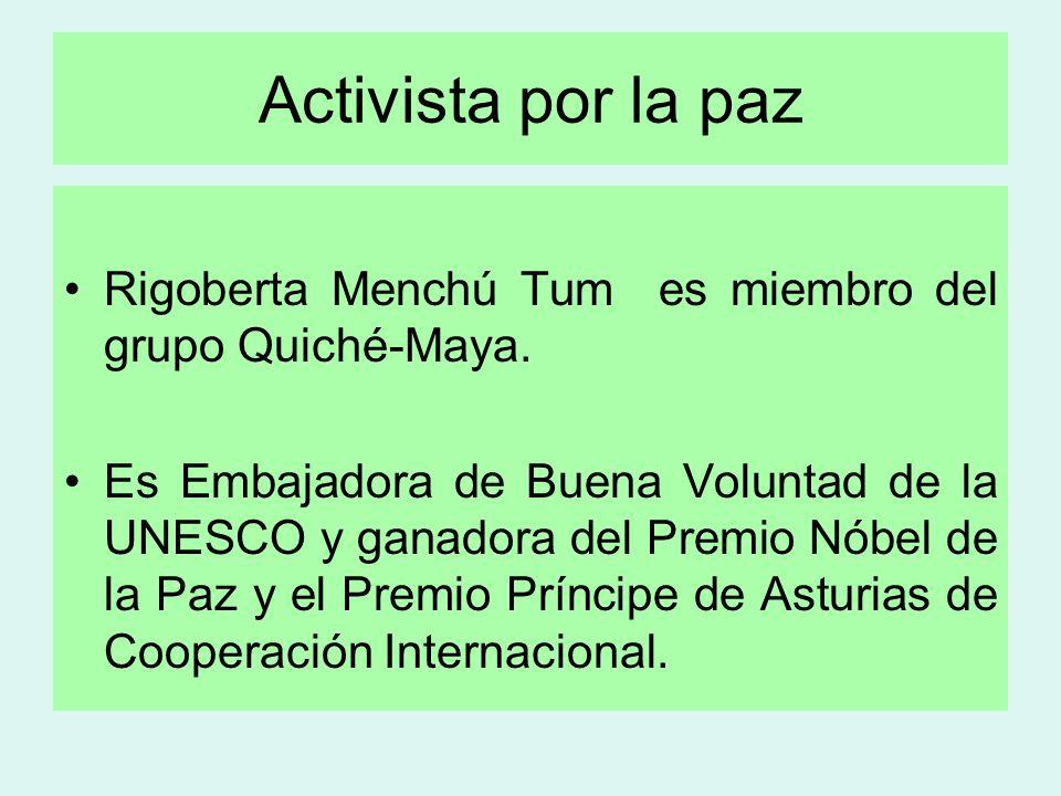 Activista por la paz Rigoberta Menchú Tum es miembro del grupo Quiché-Maya.