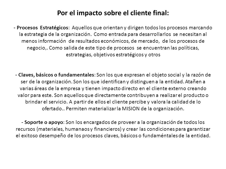 Por el impacto sobre el cliente final: - Procesos Estratégicos: Aquellos que orientan y dirigen todos los procesos marcando la estrategia de la organización.
