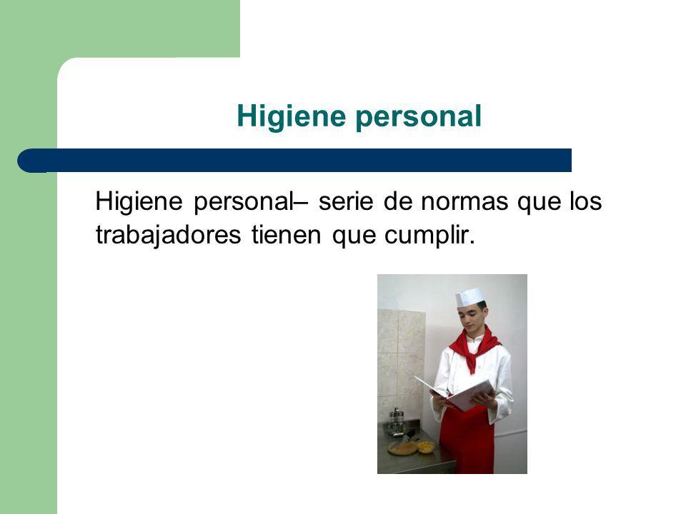 Higiene personal Higiene personal– serie de normas que los trabajadores tienen que cumplir.