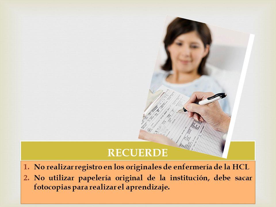 RECUERDE No realizar registro en los originales de enfermería de la HCL.