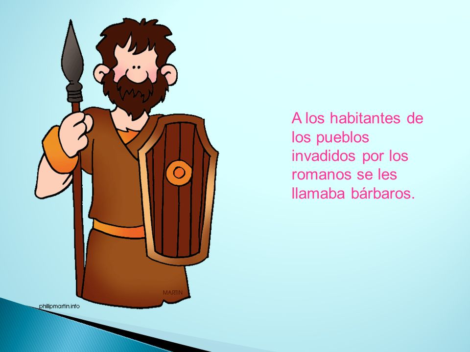 A los habitantes de los pueblos invadidos por los romanos se les llamaba bárbaros.