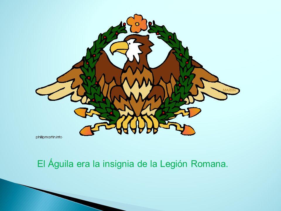 El Águila era la insignia de la Legión Romana.