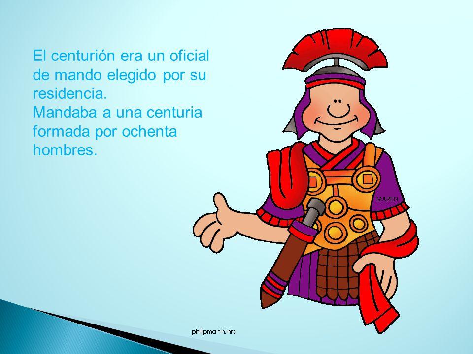El centurión era un oficial de mando elegido por su residencia.