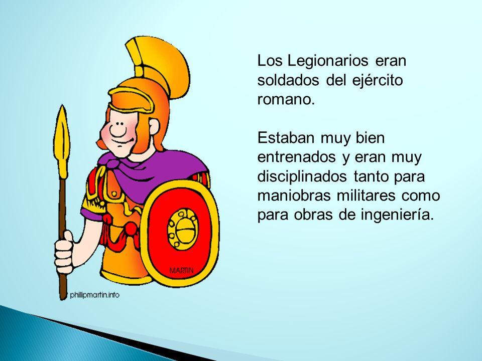 Los Legionarios eran soldados del ejército romano.