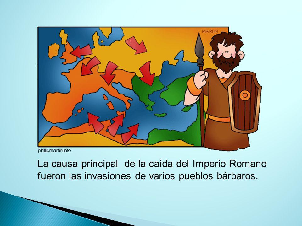 La causa principal de la caída del Imperio Romano fueron las invasiones de varios pueblos bárbaros.