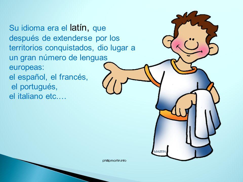 Su idioma era el latín, que después de extenderse por los territorios conquistados, dio lugar a un gran número de lenguas europeas: