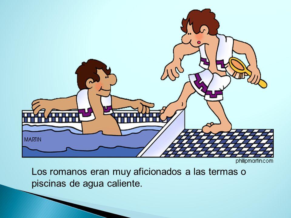 Los romanos eran muy aficionados a las termas o piscinas de agua caliente.