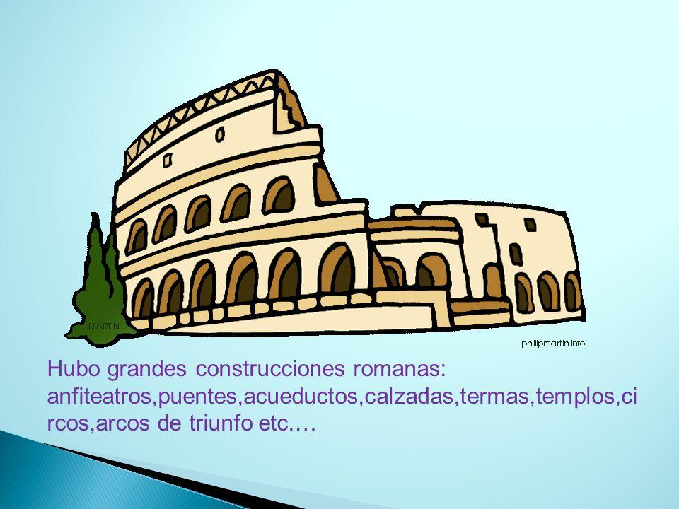 Hubo grandes construcciones romanas: