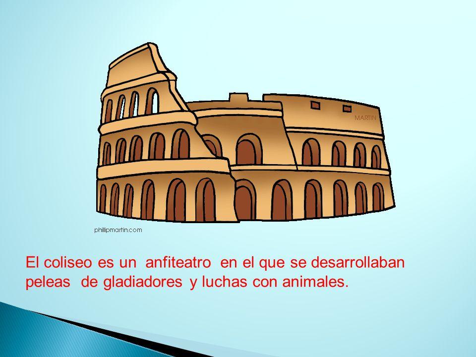 El coliseo es un anfiteatro en el que se desarrollaban peleas de gladiadores y luchas con animales.