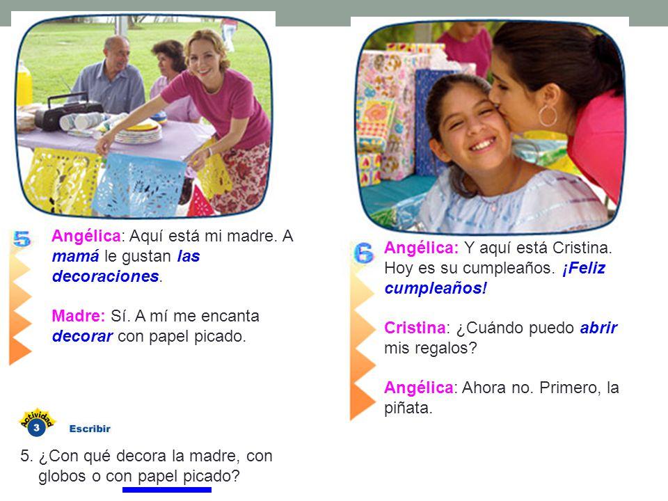 Angélica: Y aquí está Cristina. Hoy es su cumpleaños. ¡Feliz cumpleaños!