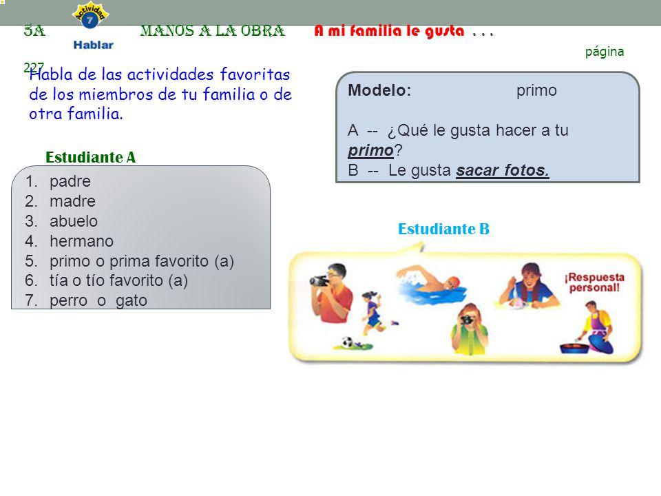 5A Manos a la obra A mi familia le gusta . . .