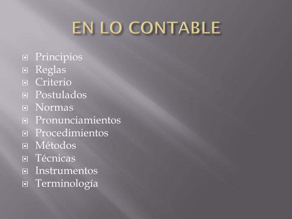 EN LO CONTABLE Principios Reglas Criterio Postulados Normas