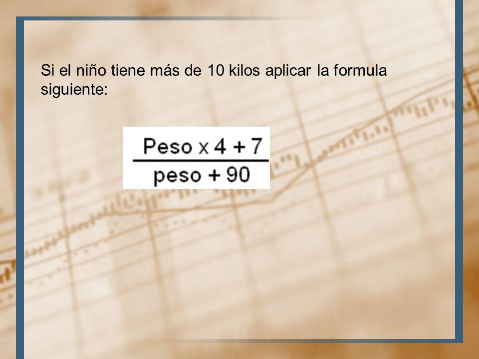 Si el niño tiene más de 10 kilos aplicar la formula siguiente: