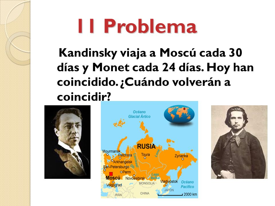 11 Problema Kandinsky viaja a Moscú cada 30 días y Monet cada 24 días.