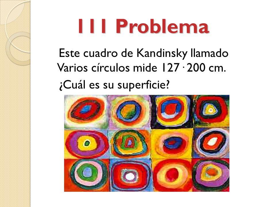 111 Problema Este cuadro de Kandinsky llamado Varios círculos mide 127· 200 cm.