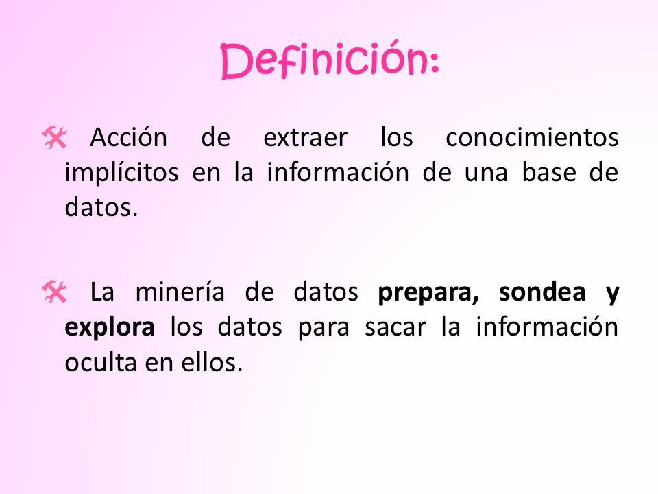 Definición: Acción de extraer los conocimientos implícitos en la información de una base de datos.