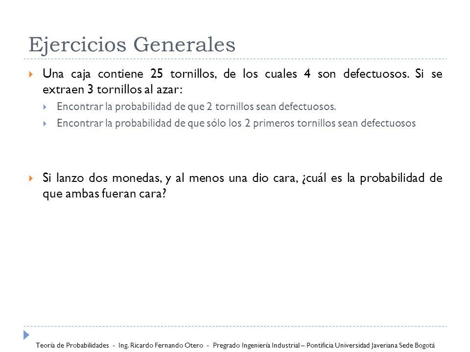 Ejercicios Generales Una caja contiene 25 tornillos, de los cuales 4 son defectuosos. Si se extraen 3 tornillos al azar: