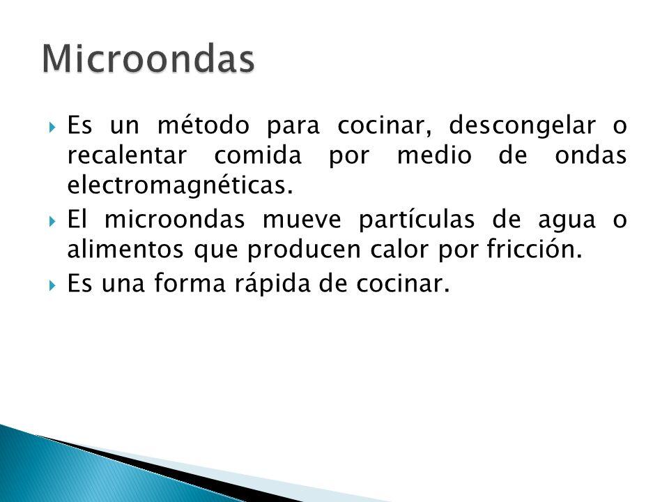 Microondas Es un método para cocinar, descongelar o recalentar comida por medio de ondas electromagnéticas.