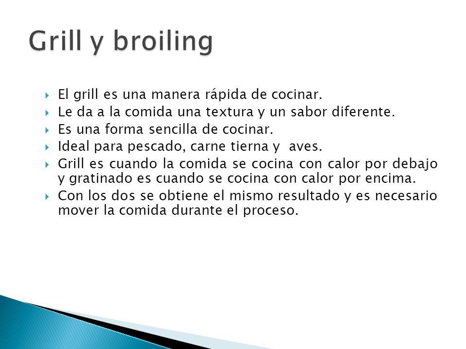 Grill y broiling El grill es una manera rápida de cocinar.