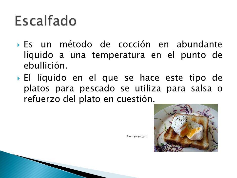 Escalfado Es un método de cocción en abundante líquido a una temperatura en el punto de ebullición.