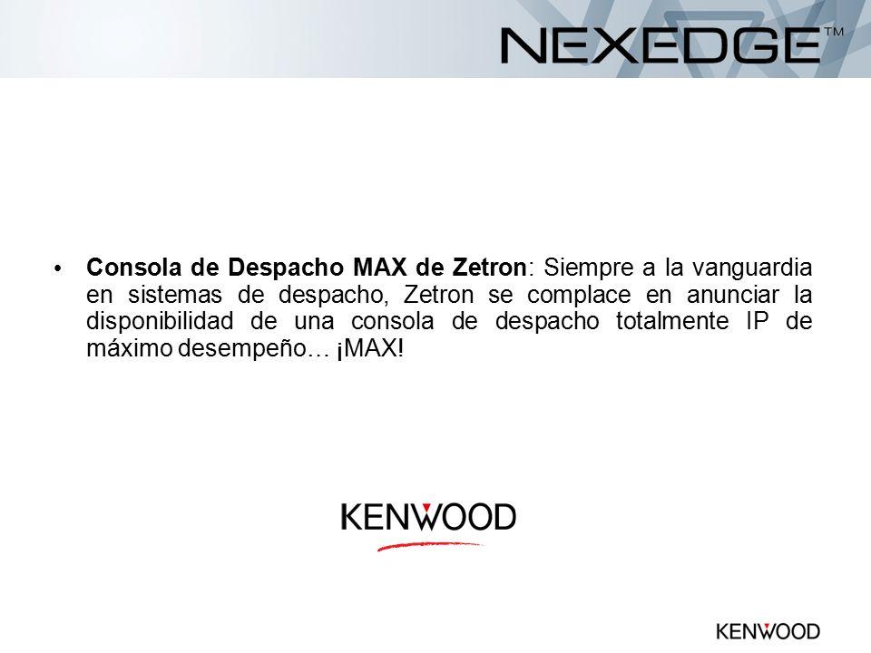 Consola de Despacho MAX de Zetron: Siempre a la vanguardia en sistemas de despacho, Zetron se complace en anunciar la disponibilidad de una consola de despacho totalmente IP de máximo desempeño… ¡MAX!