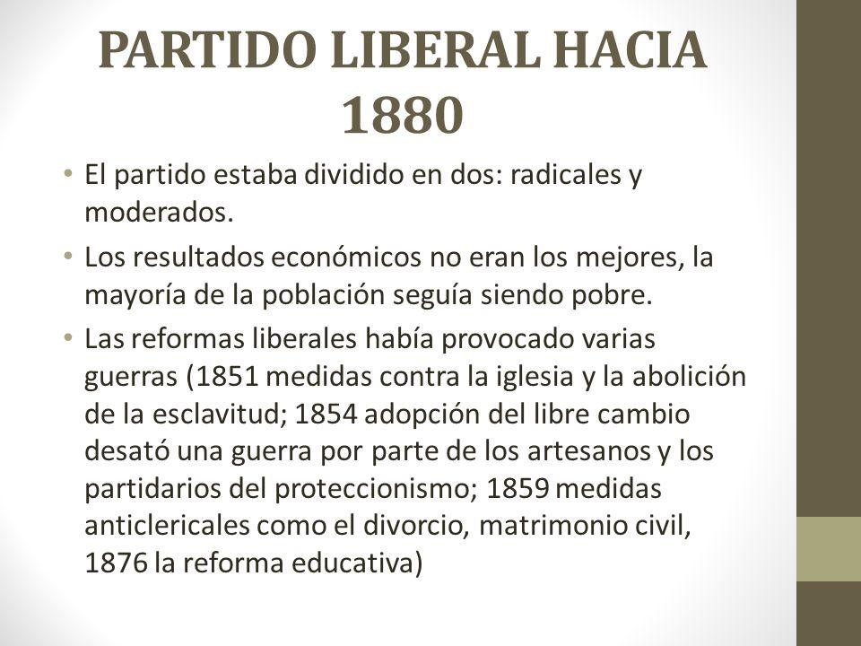 PARTIDO LIBERAL HACIA 1880 El partido estaba dividido en dos: radicales y moderados.